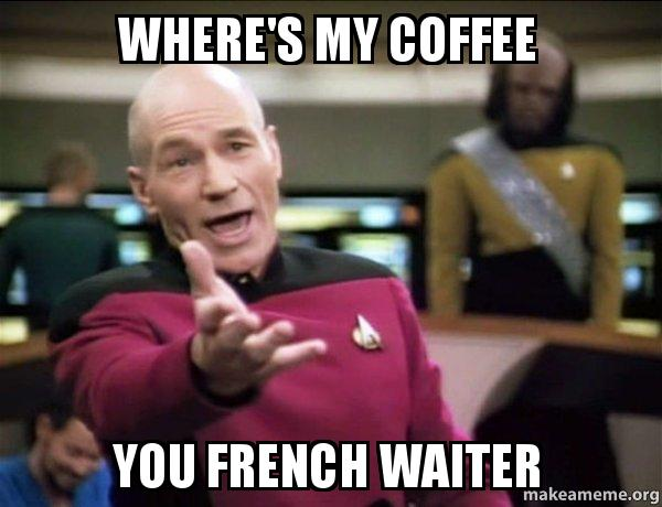 wheres my coffee 5bg7p4 where's my coffee you french waiter annoyed picard make a meme,Wheres My Coffee Meme
