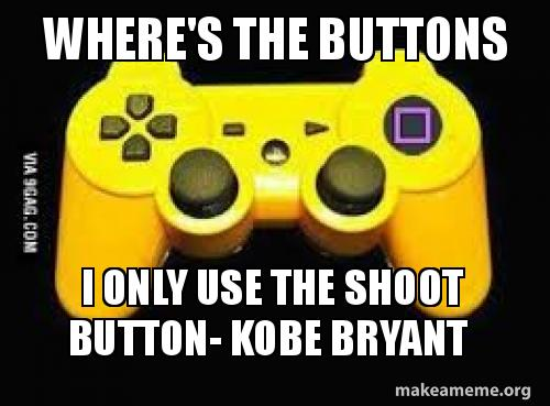 Wheres The Buttons I Only Use The Shoot Button Kobe Bryant Make