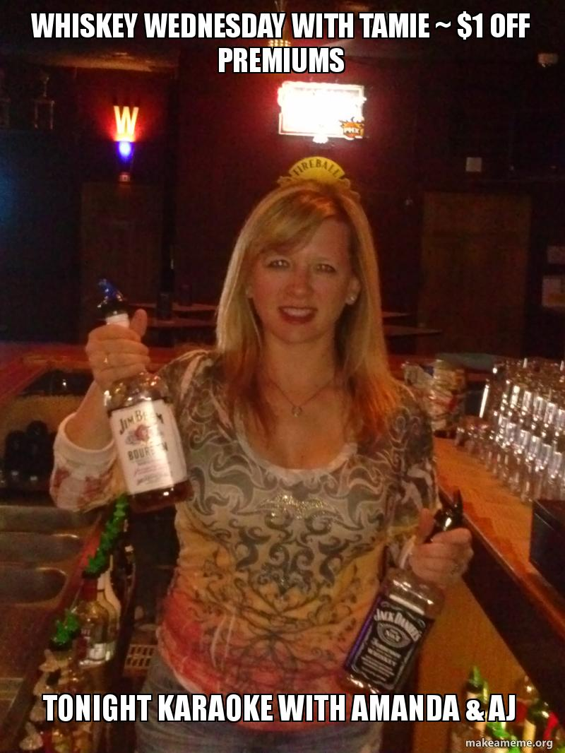 Whiskey Wednesday With Tamie 1 Off Premiums Tonight Karaoke With