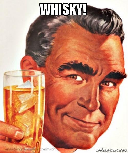 Whisky! - | Make a Meme