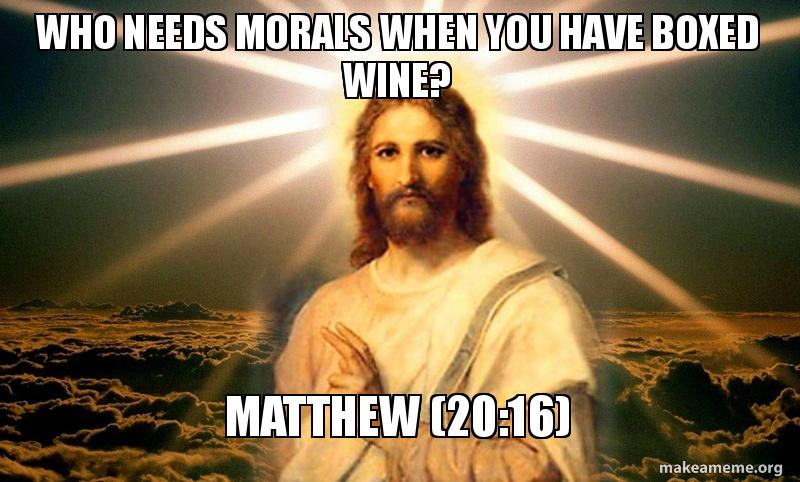 who needs morals who needs morals when you have boxed wine? matthew (20 16) make,Box Wine Meme