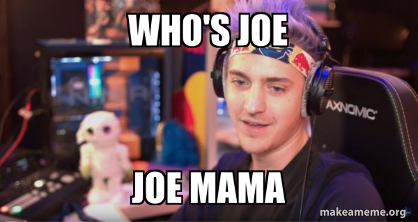 Who S Joe Joe Mama Make A Meme Copy facebookpinteresttwitteremail {{ shortrepliescount }}. who s joe joe mama make a meme