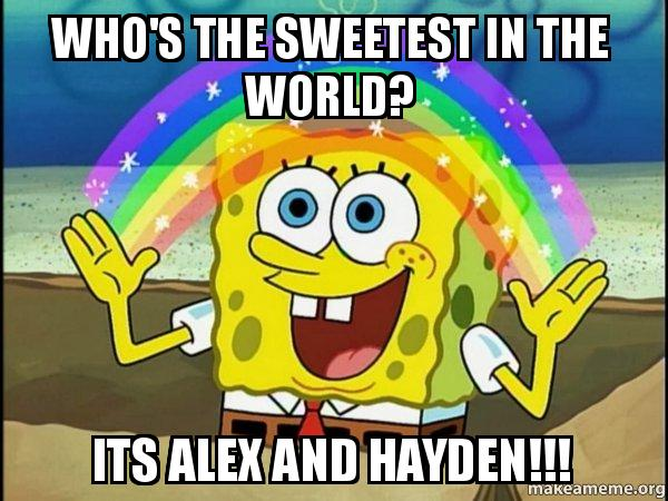 Who's the sweetest in the world? its Alex and Hayden ...