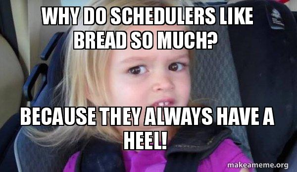 Why do schedulers like bread so much? Because they always