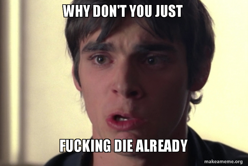 why dont you 17l4bh why don't you just fucking die already angry walt jr make a meme