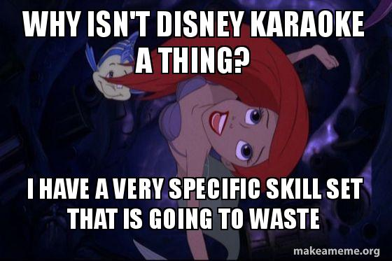 Funny Karaoke Memes : Why isn t disney karaoke a thing i have very specific