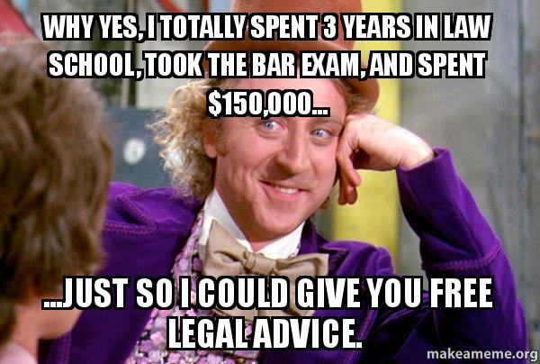 Why yes, I totally spent 3 years in law school, took the bar