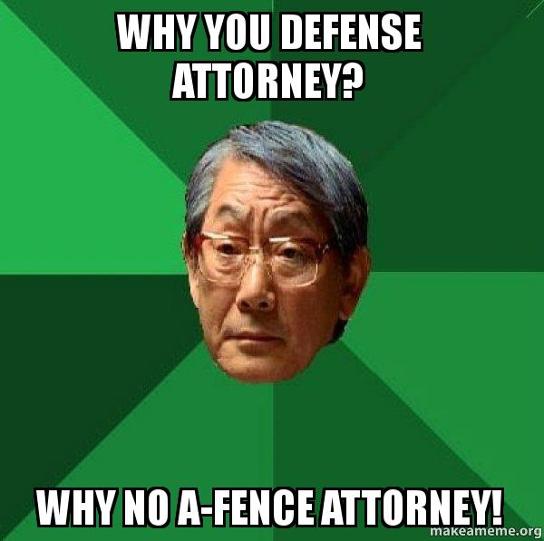 Why You Defense Attorney Why No A Fence Attorney High