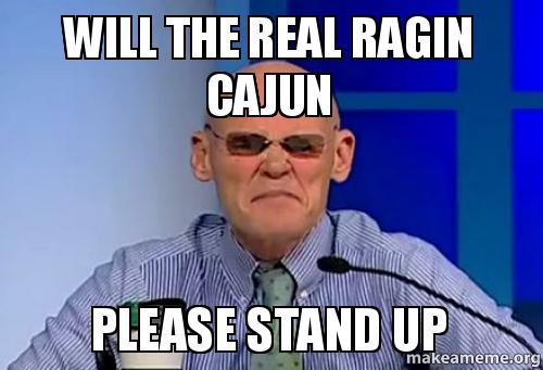 will the real qif9x9 will the real ragin cajun please stand up ragin cajun make a meme