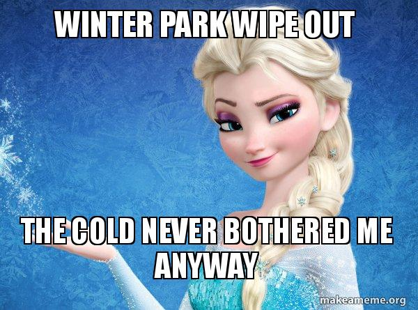 1004445f8a32a Winter Park Wipe Out The cold never bothered me anyway - Elsa from ...