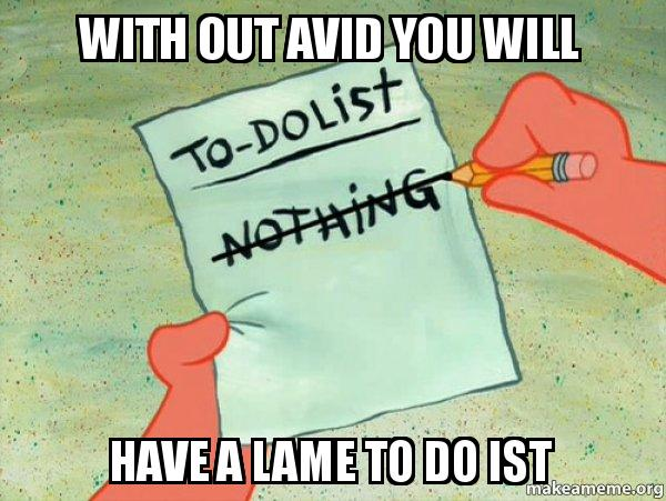 with out avid you will have a lame to do ist - TO-DO List