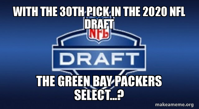 With The 30th Pick In The 2020 Nfl Draft The Green Bay Packers