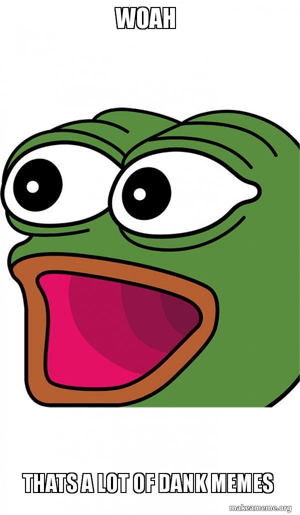 WOAH thats a lot of dank memes - Poggers | Make a Meme