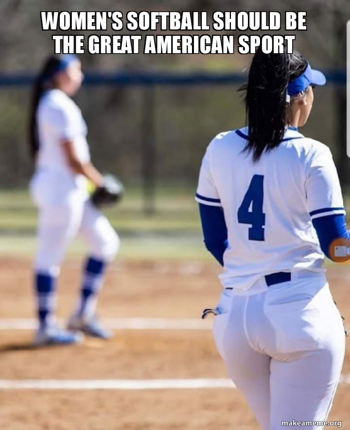 Women S Softball Should Be The Great American Sport Make A Meme