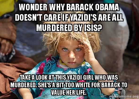 wonder why barack obama doesn t care if yazidi s are all