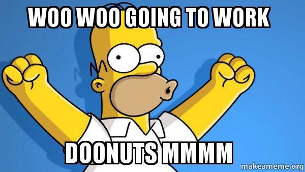 woo woo going to work doonuts mmmm - Happy Homer | Make a Meme