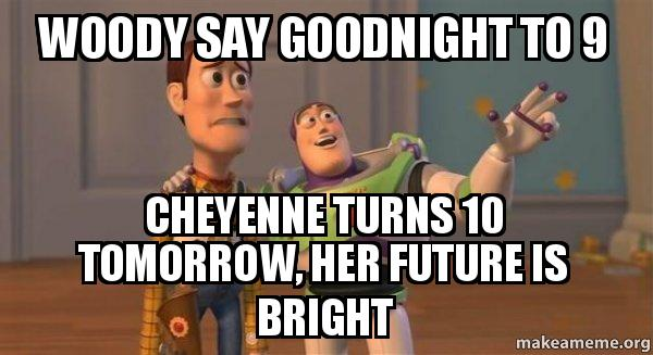 Woody say goodnight to 9 Cheyenne turns 10 tomorrow, her future is