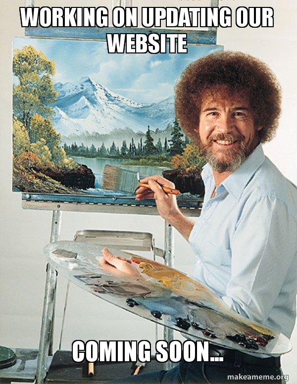 working on updating working on updating our website coming soon bob ross make a,How To Make A Meme Website