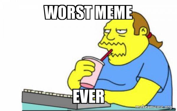 Worst Apocalypse Ever meme