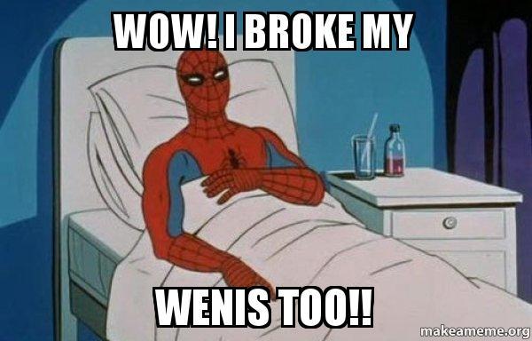 wow i broke wow! i broke my wenis too!! spiderman cancer make a meme,Wenis Meme