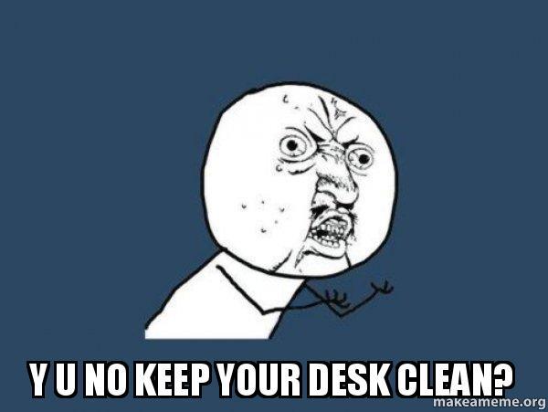 Y U No Keep Your Desk Clean