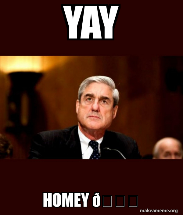 Yay Homey Robert Mueller Make A Meme No titles as meme captions. make a meme
