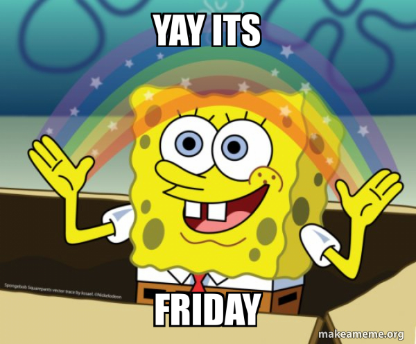Yay Its Friday Rainbow Spongbob Make A Meme Total hatred of the tuesdays made the public to express the hatred. make a meme org