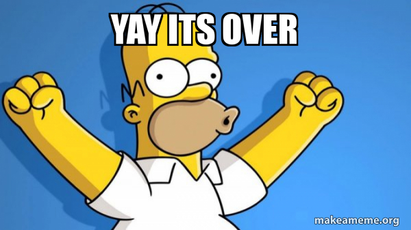 Yay Its Over Happy Homer Make A Meme When your last nerve has been fried by the rampant stupidity all around you today, these memes may help you to patch yourself together with some good belly laughs. yay its over happy homer make a meme