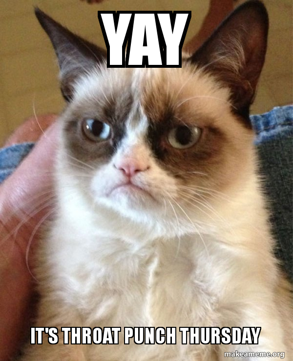 Yay It S Throat Punch Thursday Grumpy Cat Make A Meme Featured in 8list's 100th yay wednesday (we know, we know: throat punch thursday grumpy cat