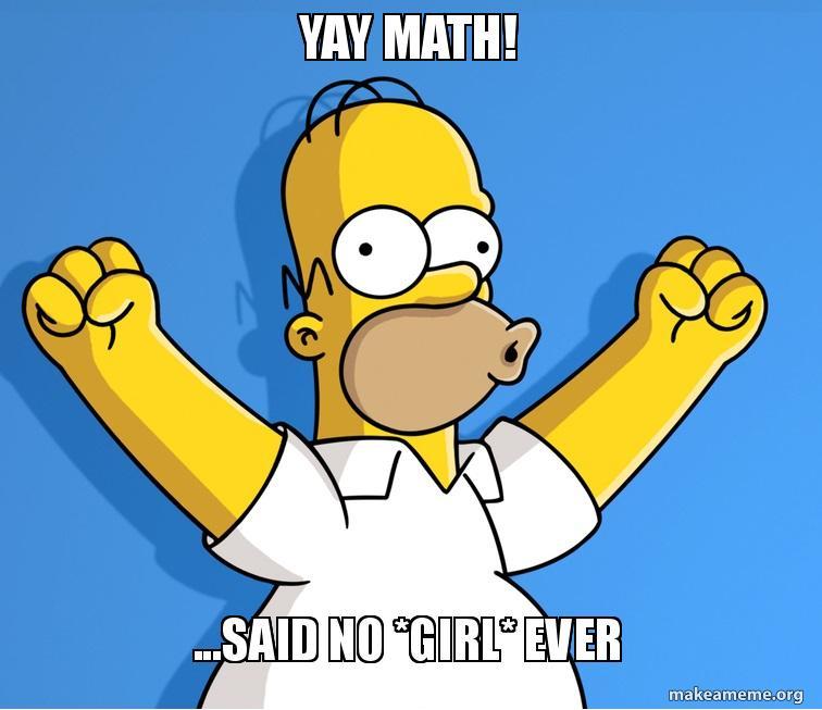 Yay Math Said No Girl Ever Make A Meme Have fun with math with these funny math memes. yay math said no girl ever make