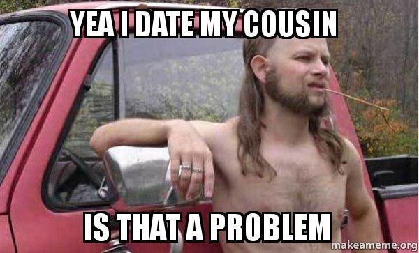 Dating cousin meme