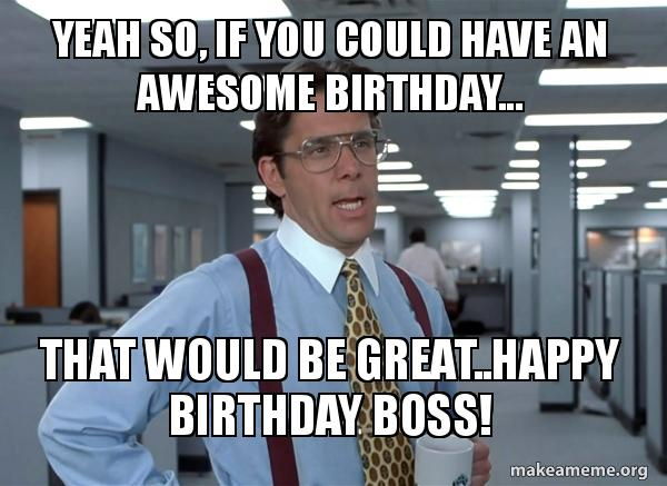 yeah so if 6bn7u1 yeah so, if you could have an awesome birthday that would be