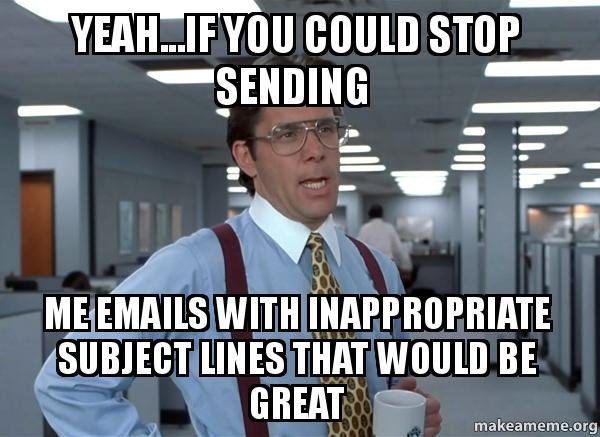 That Would Be Great (Office Space Bill Lumbergh) meme