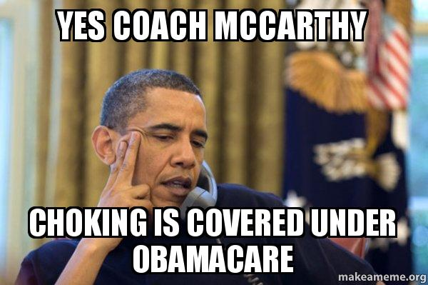 Yes Coach McCarthy choking is covered under Obamacare ...
