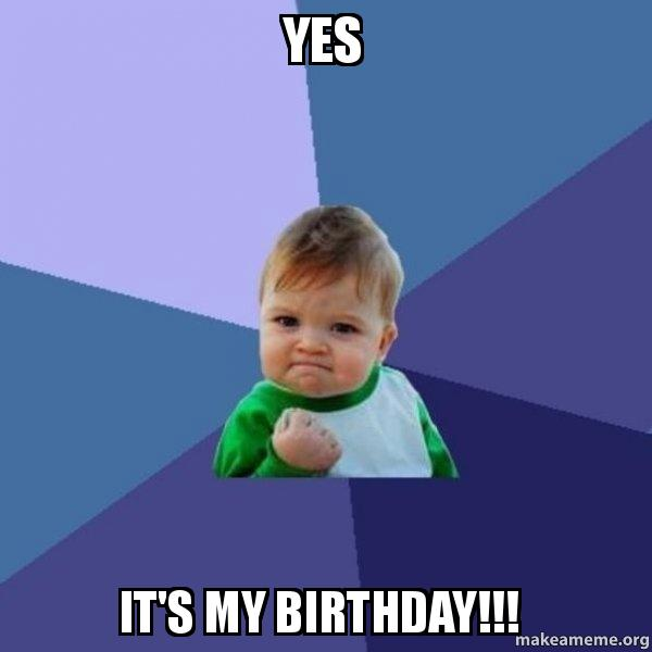 Yes Its My Birthday Success Kid Make A Meme