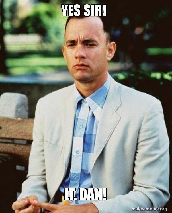 Yes sir! Lt  Dan! - Forrest Gump | Make a Meme