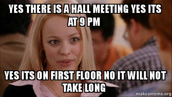 Yes There Is A Hall Meeting Yes Its At 9 Pm Yes Its On