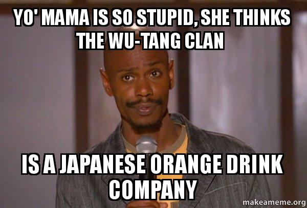yo mama is 4f4438 yo' mama is so stupid, she thinks the wu tang clan is a japanese