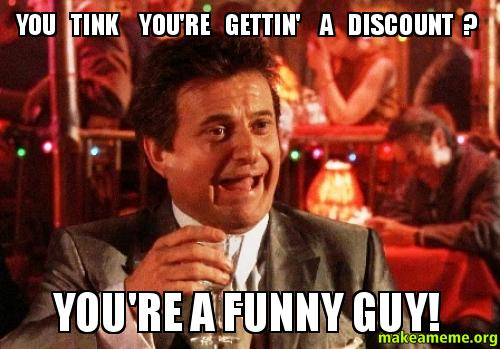 You Funny Guy Meme : You tink re gettin a discount funny guy