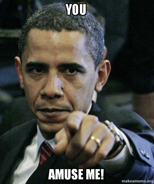 you amuse me i7adsw you amuse me! angry obama make a meme