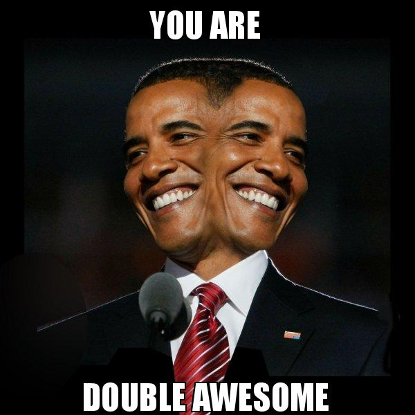 you are double you are double awesome two faced obama make a meme