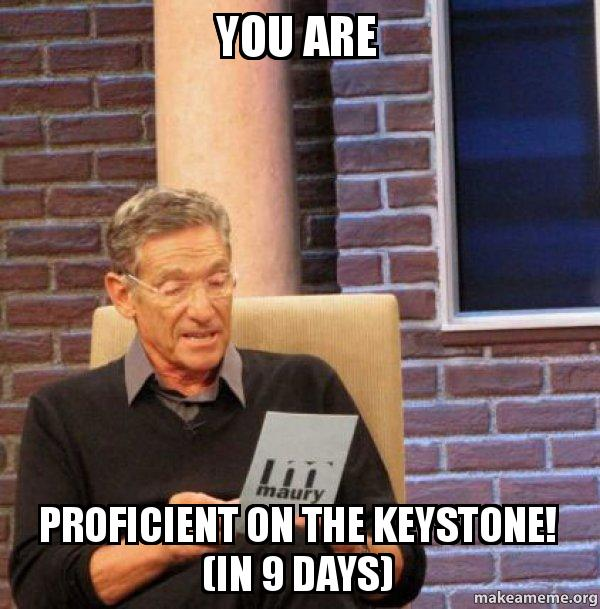 You Are Proficient On The Keystone In 9 Days Maury Povich Lie