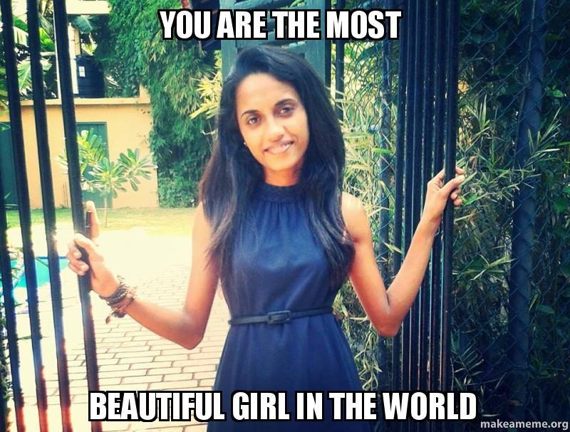 you are the most beautiful girl in the world make a meme