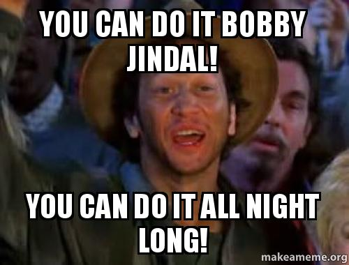 you can do it bobby jindal you can do it all night long make a meme. Black Bedroom Furniture Sets. Home Design Ideas