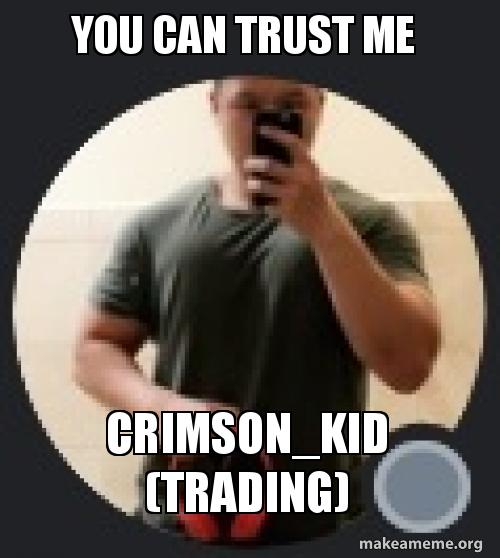 You Can Trust Me Crimsonkid Trading Make A Meme