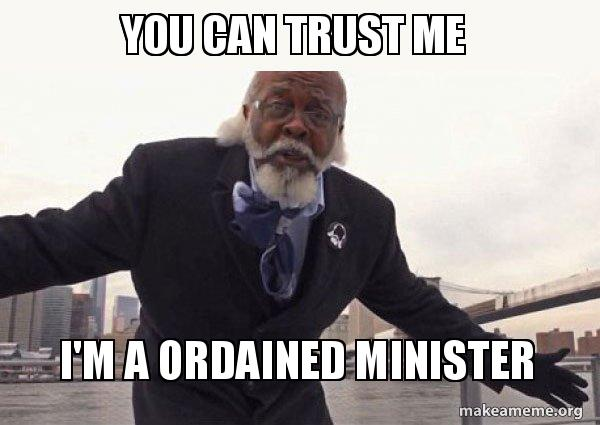 You Can Trust Me Im A Ordained Minister Too Damn Low Jimmy