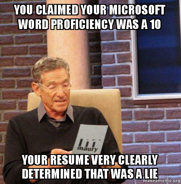 you claimed your microsoft word proficiency was a 10 your