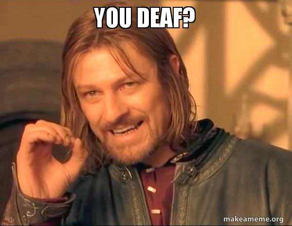 You Deaf One Does Not Simply Make A Meme