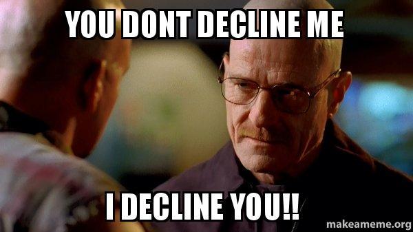 You dont decline me I decline you!! - Breaking Bad | Make a Meme