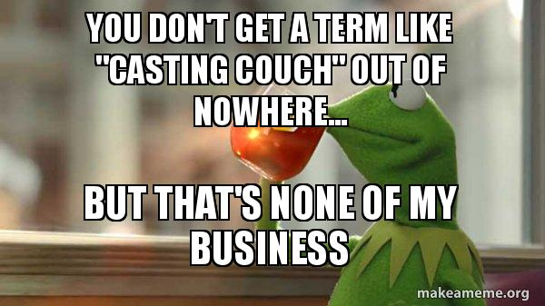 You Dont Get A Term Like Casting Couch Out Of Nowhere But